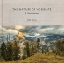 The Nature of Yosemite : A Visual Journey - eBook