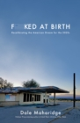 Fucked at Birth : Recalibrating the American Dream for the 2020s - eBook