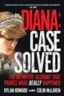 Diana: Case Solved : The Definitive Account and Evidence That Proves What Really Happened - eBook