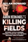 Aaron Hernandez's Killing Fields : Exposing Untold Murders, Violence, Cover-Ups, and the NFL's Shocking Code of Silence - eBook