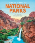 The Complete Guide To The National Parks : All 59 Treasures From Coast to Coast - Book