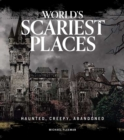 World's Scariest Places : Haunted, Creepy, Abandoned - Book