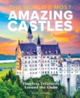 The World's Most Amazing Castles : Timeless Treasures Around the Globe - Book