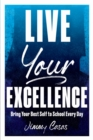 Live Your Excellence : Bring Your Best Self to School Every Day - eBook