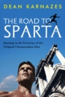 The Road to Sparta : Running in the Footsteps of the Original Ultramarathon Man - eBook