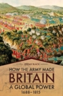 How the Army Made Britain a Global Power : 1688-1815 - Book