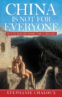 China Is Not for Everyone : But It Was My Home for a Decade - eBook