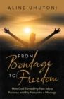 From Bondage to Freedom : How God Turned My Pain into a Purpose and My Mess into a Message - eBook
