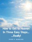How to Get to Heaven in Three Easy Steps... : ...Really! - eBook