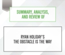 Summary, Analysis, and Review of Ryan Holiday's The Obstacle Is the Way - eAudiobook