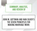 Summary, Analysis, and Review of John M. Gottman and Nan Silver's The Seven Principles for Making Marriage Work - eAudiobook