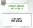 Summary, Analysis, and Review of Trevor Noah's Born a Crime - eAudiobook