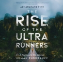 The Rise of the Ultra Runners - eAudiobook