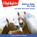 Rebecca Rides the Trail and Other Real Horse Stories - eAudiobook
