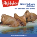 Where Walruses Chill Out and Other Real Arctic Stories - eAudiobook