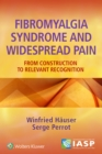 Fibromyalgia Syndrome and Widespread Pain : From Construction to Relevant Recognition - Book