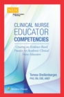 Clinical Nurse Educator Competencies : Creating an Evidence-Based Practice for Academic Clinical Nurse Educators - Book