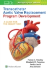 Transcatheter Aortic Valve Replacement Program Development : A Guide for the Heart Team - Book