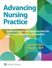 Advancing Nursing Practice : Exploring Roles and Opportunities for Clinicians, Educators, and Leaders - eBook
