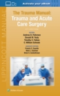 The Trauma Manual : Trauma and Acute Care Surgery - Book