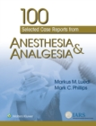100 Selected Case Reports from Anesthesia & Analgesia - Book