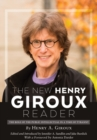 The New Henry Giroux Reader : The Role of the Public Intellectual in a Time of Tyranny - eBook