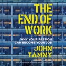 The End of Work : Why Your Passion Can Become Your Job - eAudiobook