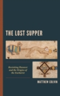 The Lost Supper : Revisiting Passover and the Origins of the Eucharist - eBook