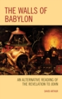The Walls of Babylon : An Alternative Reading of the Revelation to John - eBook