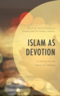 Islam as Devotion : A Journey into the Interior of a Religion - Book