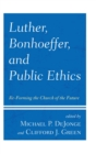 Luther, Bonhoeffer, and Public Ethics : Re-Forming the Church of the Future - eBook