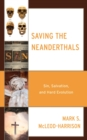 Saving the Neanderthals : Sin, Salvation, and Hard Evolution - eBook