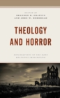 Theology and Horror : Explorations of the Dark Religious Imagination - eBook