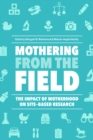 Mothering from the Field : The Impact of Motherhood on Site-Based Research - eBook