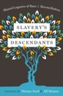 Slavery's Descendants : Shared Legacies of Race and Reconciliation - Book