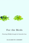 For the Birds : Protecting Wildlife through the Naturalist Gaze - eBook