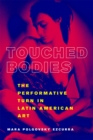 Touched Bodies : The Performative Turn in Latin American Art - eBook