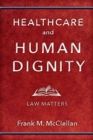 Healthcare and Human Dignity : Law Matters - Book