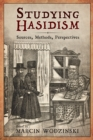 Studying Hasidism : Sources, Methods, Perspectives - eBook