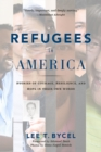 Refugees in America : Stories of Courage, Resilience, and Hope in Their Own Words - eBook