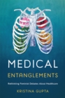Medical Entanglements : Rethinking Feminist Debates about Healthcare - Book