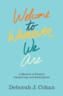 Welcome to Wherever We Are : A Memoir of Family, Caregiving, and Redemption - Book