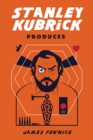 Stanley Kubrick Produces - eBook