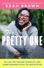 The Pretty One : On Life, Pop Culture, Disability, and Other Reasons to Fall in Love with Me - Book