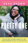 The Pretty One : On Life, Pop Culture, Disability, and Other Reasons to Fall in Love with Me - eBook
