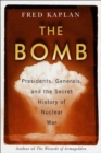 The Bomb : Presidents, Generals, and the Secret History of Nuclear War - Book