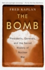 The Bomb : Presidents, Generals, and the Secret History of Nuclear War - eBook
