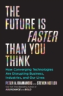 The Future Is Faster Than You Think : How Converging Technologies Are Transforming Business, Industries, and Our Lives - Book