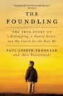 The Foundling : The True Story of a Kidnapping, a Family Secret, and My Search for the Real Me - Book