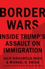Border Wars : Inside Trump's Assault on Immigration - Book